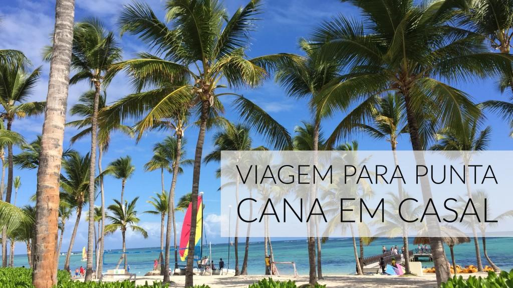 Viagem para Punta Cana em Casal - Tudo incluso no Caribe