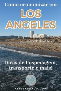 Descubra nesse post dicas para economizar em Los Angeles! Truques para não gastar com hospedagem, transporte, alimentação e mais!