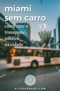 Descubra como visitar Miami sem Carro - Dicas para aproveitar a cidade utilizando o transporte público