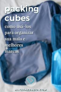 Descubra o que são e como usar os Packing Cubes, milagre da organização para malas de viagem!