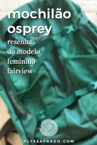 Leia a resenha completa do mochilão de viagem Osprey Fairview! Modelo feminino ideal para quem gosta de viajar leve!share