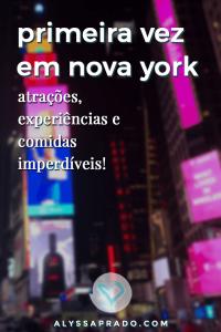 Não sabe o que fazer na sua primeira vez em Nova York? Então confira esse post e descubra o que você não pode perder na cidade! Dicas de atrações, experiências e comidas que você precisa conhecer! #novayork #newyork #estadosunidos #viagem